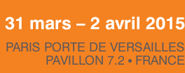 31 mars - 2 avril 2015 PARIS PORTE DE VERSAILLES PAVILLON 7.2 FRANCE